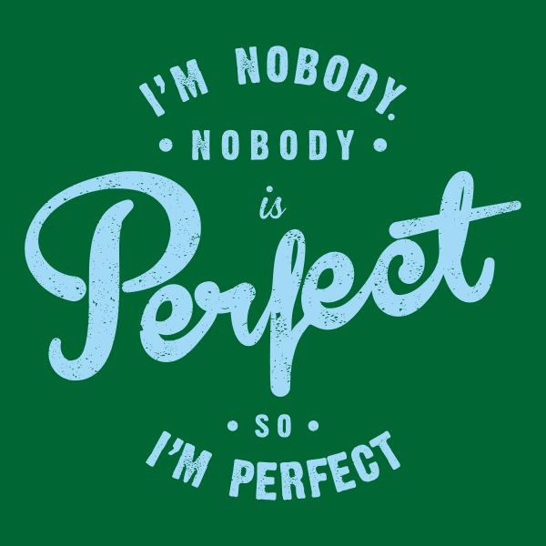 I'm nobody nobody is perfect so i´m perfect heat transfer on a green tshirt