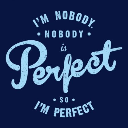 I'm nobody nobody is perfect so i´m perfect heat transfer on a navy blue tshirt