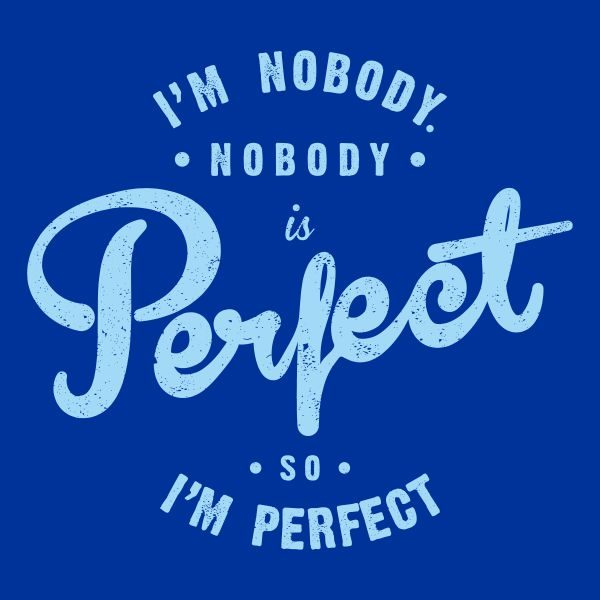 I'm nobody nobody is perfect so i´m perfect heat transfer on a royal blue tshirt
