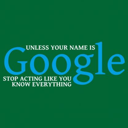 Unless your name is google heat transfer on a green tshirt