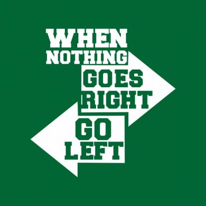 When nothing goes right go left heat transfer on a green tshirt