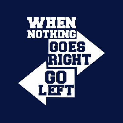 When nothing goes right go left heat transfer on a navy blue tshirt