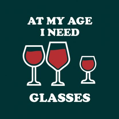 at my age i need glasses heat transfer on a dark green tshirt