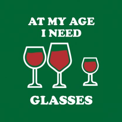 at my age i need glasses heat transfer on a green tshirt