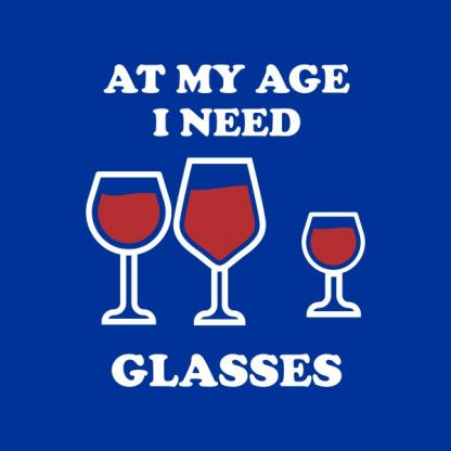 at my age i need glasses heat transfer on a royal blue tshirt