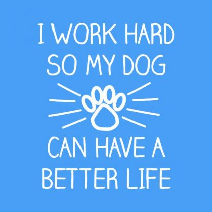 i work hard so my dog can have a better life heat transfer on a sky blue tshirt