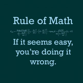 rule of math. If it seems easy you're doing it wrong heat transfer on a dark green tshirt