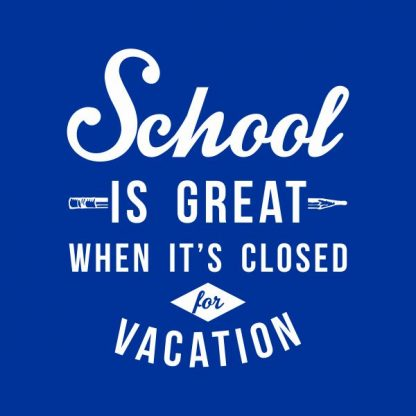 school is great when it's closed for vacation heat transfer on a royal blue tshirt